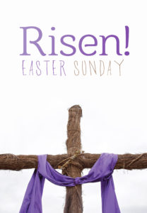 Risen! Easter Sunday